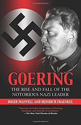 Goering: The Rise and Fall of the Notorious Nazi Leader by Roger Manvell Heinrich Fraenkel(2011-02-08)