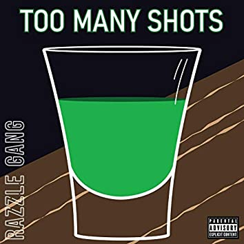 Too Many Shots