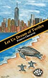 Let Us Dream of Turtles (English Edition)