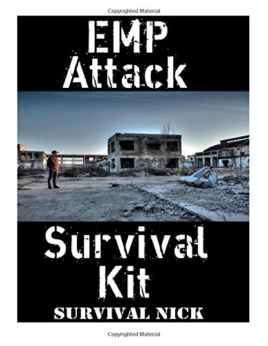 EMP Attack Survival Kit: The Ultimate Step-By-Step Beginner's Guide On How To Assemble A Complete Survival Stockpile To Help You Survive An EMP Attack