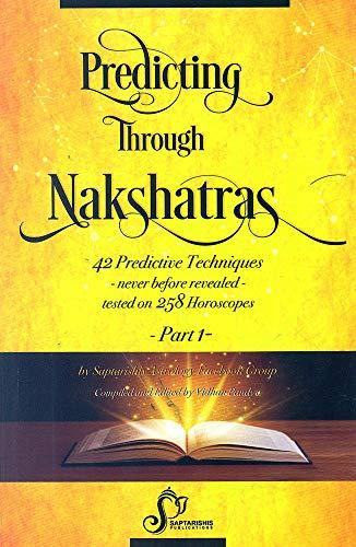 Predicting Through Nakshatras Part 1: 42 Predictive Techniques-never before revealed-tested on 258 Horoscopes