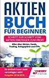 Aktien Buch für Beginner: Schritt für Schritt vom Aktien Einsteiger zum Profi - Alles...
