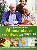 El Gran Libro De Las Manualidades Creativas Para Mayores (El Libro De..)...