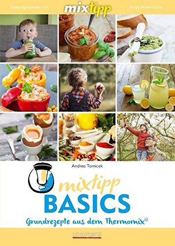 mixtipp Basics: Grundrezepte aus dem Thermomix (Kochen mit dem Thermomix)