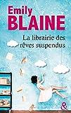 La librairie des rêves suspendus - , le nouveau roman d'Emily Blaine : Entrez dans un monde où tout devient possible (&H) - Format Kindle - 9782280429993 - 9,99 €