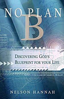 No Plan B: Discovering God's Blueprint for your Life by [Nelson Hannah, James L. Rubart]