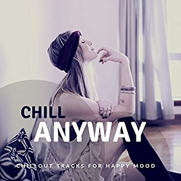 Chill Anyway (Chillout Tracks For Happy Mood)