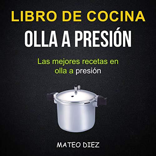 Libro de cocina: Olla a Presión [Cookbook: Pressure Cooker] audiobook cover art