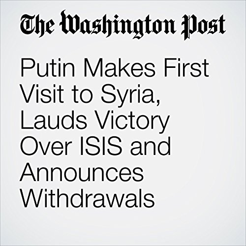 Putin Makes First Visit to Syria, Lauds Victory Over ISIS and Announces Withdrawals copertina