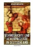 Vehmgerichte und Hexenprozesse in Deutschland