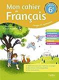 Mon cahier de Français 6e Cycle 3 - Langue et expression