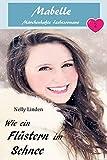 Wie ein Flüstern im Schnee: Mabelle - Märchenhafte Liebesromane