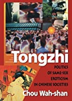 Tongzhi: Politics of Same-Sex Eroticism in Chinese Societies by Edmond J Coleman Wah-Shan Chou(2000-08-13)