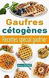 Gaufres cétogènes: 30 délicieuses recettes de gaufres à faible teneur en glucides adaptées aux personnes en régime cétogène ou régime low-carb ; Recettes spécial gaufrier (livre de cuisine cétogène)