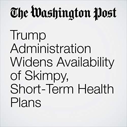 Trump Administration Widens Availability of Skimpy, Short-Term Health Plans copertina