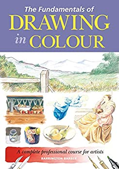 The Fundamentals of Drawing in Colour: A complete professional course for artists by [Barrington Barber]