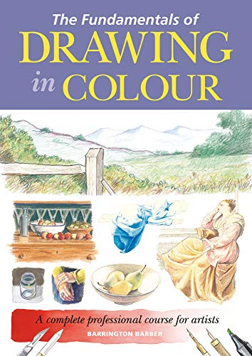 The Fundamentals of Drawing in Colour: A complete professional course for artists (English Edition)