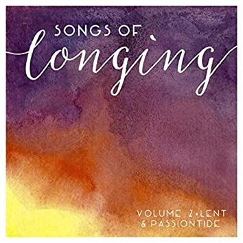 Songs of Longing, Vol. 2 (Lent & Passiontide)
