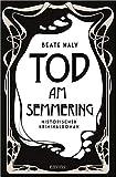 Tod am Semmering: Historischer Kriminalroman - Beate Maly