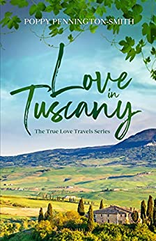 Love in Tuscany: An Italian summer with her best friend's brother (True Love Travels Book 3) by [Poppy Pennington-Smith]