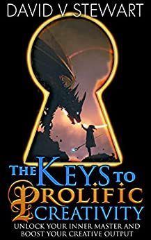 The Keys to Prolific Creativity by [David V. Stewart]
