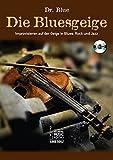 Die Bluesgeige.: Improvisieren auf der Geige in Blues, Rock und Jazz. Mit CD