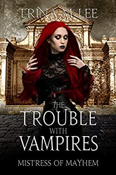 The Trouble With Vampires (Mistress of Mayhem Book 2) by [Trina M. Lee]