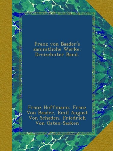 Franz von Baader's sämmtliche Werke. Dreizehnter Band.