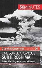 Une bombe atomique sur Hiroshima - 6 août 1945, le jour où tout a basculé de Maxime Tondeur
