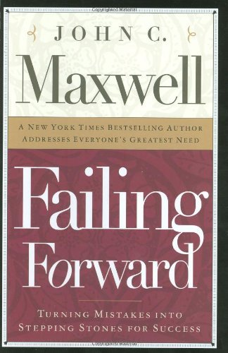 By John C. Maxwell - Failing Forward: How to Make the Most of Your Mistakes (2.7.2000)