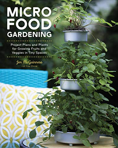Micro Food Gardening: Project plans and plants for growing fruits and veggies in tiny spaces