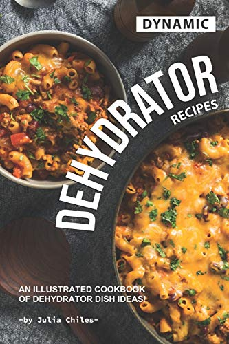 Best Prices! Dynamic Dehydrator Recipes: An Illustrated Cookbook of Dehydrator Dish Ideas!