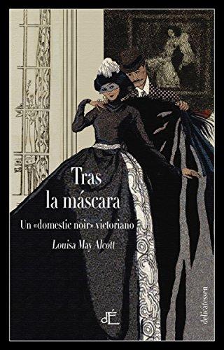 Tras la mascara o el poder de una mujer: Un «domestic noir» victoriano. Ed. Ilustrada (DELICATESSEN)