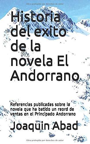 Historia del exito de la novela El Andorrano: Referencias publicadas sobre la novela que ha batido un reord de ventas en el Principado Andorrano