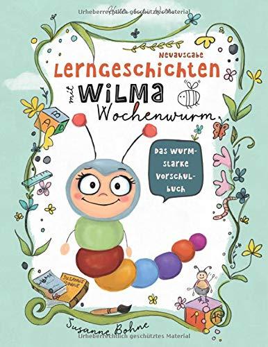 Lerngeschichten mit Wilma Wochenwurm - Das wurmstarke Vorschulbuch: Vorschulwissen für Kinder ab 5 Jahre. Geschichten zum Lernen, Mitmachen und Vorlesen