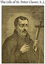 The Life of St. Peter Claver, S. J.: Apostle to the Negroes