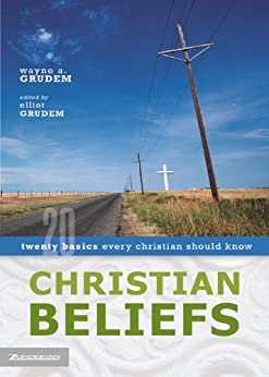 Christian Beliefs: Twenty Basics Every Christian Should Know by [Wayne Grudem, Elliot Grudem]
