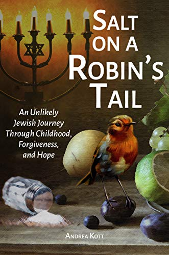 Amazon.com: Salt on a Robin's Tail: An Unlikely Jewish Journey Through  Childhood, Forgiveness, and Hope eBook: Kott, Andrea: Kindle Store