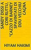 Sandy dissi a cori ruttu, 'cazzo di Barney spavintati di ddu vecchiu cagna (Corsican Edition)