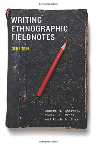 Writing Ethnographic Fieldnotes, Second Edition (Chicago...