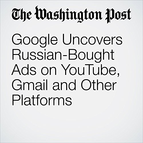 Google Uncovers Russian-Bought Ads on YouTube, Gmail and Other Platforms copertina