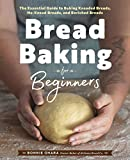 Bread Baking for Beginners: The Essential Guide to Baking Kneaded Breads, No-Knead Breads, and...
