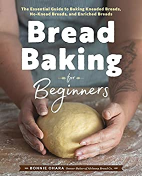 Bread Baking for Beginners  The Essential Guide to Baking Kneaded Breads No-Knead Breads and Enriched Breads