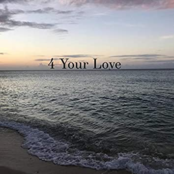 4 Your Love