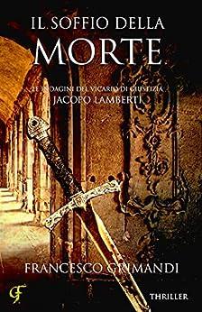 Il soffio della morte (Le indagini del vicario di giustizia Jacopo Lamberti Vol. 1) di [Francesco Grimandi, Nikka Graphics]