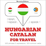 Hungarian – Catalan. For travel: I listen, I repeat, I speak - Hungarian