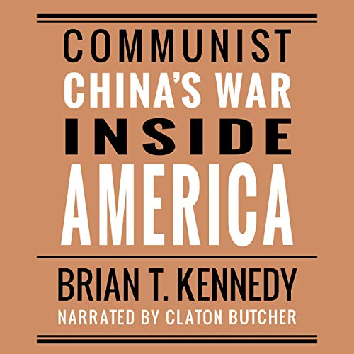 Communist China's War Inside America Audiobook By Brian T. Kennedy cover art