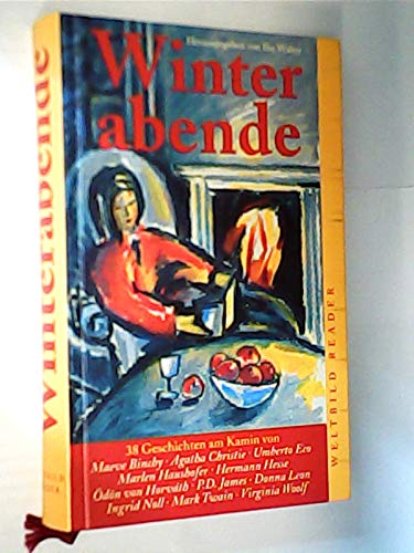 Winterabende : 38 Geschichten am Kamin , [von Maeve Binchy, Agatha Christie, Umberto Eco, Marlen Haushofer, Hermann Hesse, Ödon von Horváth, P. D. James, Donna Leon, Ingrid Noll, Mark Twain, Virginia Woolf].