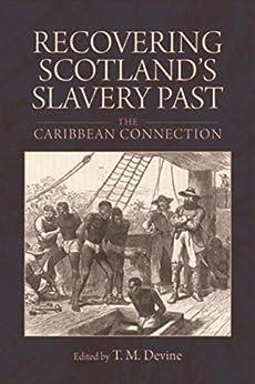 Recovering Scotland's Slavery Past: The Caribbean Connection (English Edition) par [Tom M. Devine]