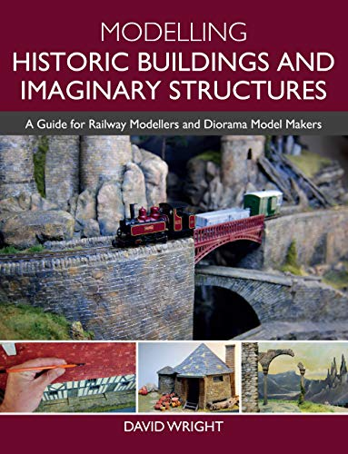 Modelling Historic Buildings and Imaginary Structures: A Guide for Railway Modellers and Diorama Model Makers (English Edition)